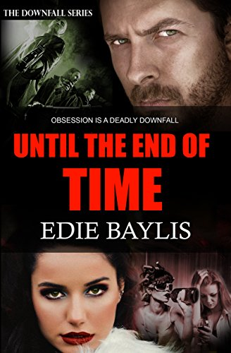 Until the End of Time – the fast-paced gripping debut novel from Edie Baylis and the first in the Downfall series.